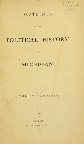 Outlines of the political history of Michigan by James V. Campbell