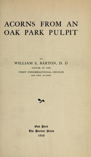 Acorns from an Oak Park pulpit by William Eleazar Barton
