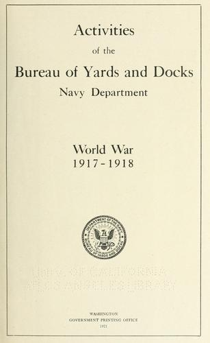 Activities of the Bureau of Yards and Docks by United States. Bureau of Yards and Docks
