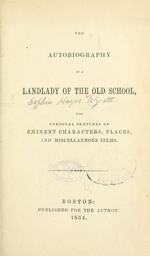 The autobiography of a landlady of the old school by Sophia Wyatt