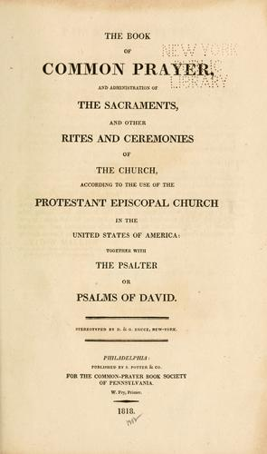 The Book of Common Prayer, and administration of the Sacraments, and other rites and ceremonies of the Church ... Together with The Psalter, or Psalms of David. by Episcopal Church
